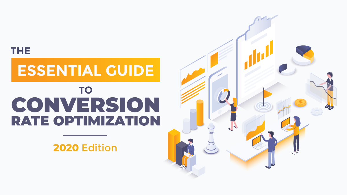 The Essential Guide to Conversion Rate Optimization (CRO) - 2020 Edition